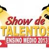 SHOW DE TALENTOS 2013 - ENSINO MÉDIO